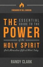 The Essential Guide to the Power of the Holy Spirit : God's Miraculous Gifts...
