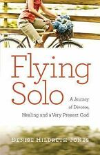 NEW! Flying Solo A Journey of Divorce, Healing and a Very Present God Denise...