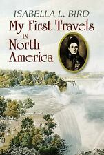 My First Travels in North America by Isabella Lucy Bird (2010, Paperback)