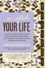 Your So-Called Life : A Guide to Boys, Body Issues, and Other Big-Girl Drama...