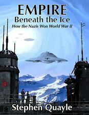 Empire Beneath the Ice-How the Nazis Won World War II by Stephen Quayle New