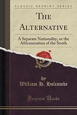 The Alternative : A Separate Nationality, or the Africanization of the South...
