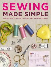 Sewing Made Simple The Definitive Guide to Hand and Machine Sewing Tessa Evelegh