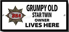 GRUMPY OLD BSA STAR TWIN OWNER LIVES HERE METAL SIGN.BRITISH MOTORCYCLES.