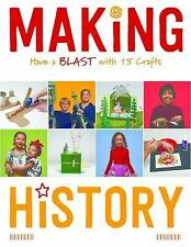 Making History : Have a Blast with 15 Crafts by Kristin Jansson and Wendy...
