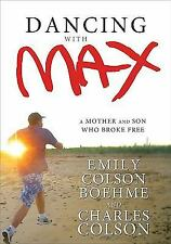 Dancing with Max: A Mother and Son Who Broke Free - Colson, Emily - Hardcover