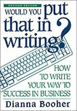 Would You Put That in Writing? How to Write Your Way to Success in Business, Boo