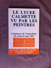 Le Lycée Calmette vu par les peintres. Catalogue de l'exposition de 1987 (Nice)