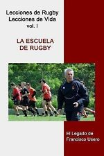 La Escuela de Rugby : El Legado de Francisco Usero by Francisco Usero (2014,...