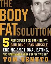 The Body Fat Solution : 5 Principles for Burning Fat, Building Lean Muscles, ...