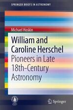 William and Caroline Herschel : Pioneers in Late 18th-Century Astronomy by...
