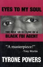 Eyes to My Soul : The Rise or Decline of a Black FBI Agent by Tyrone Powers...