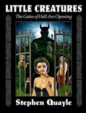 Little Creatures - The Gates of Hell Are Opening by Steven Quayle Paperback NEW