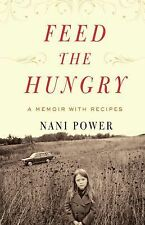 Feed the Hungry: A Memoir with Recipes by Power, Nani