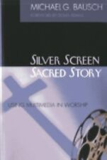 Silver Screen, Sacred Story : Using Multimedia in Worship by Michael G....