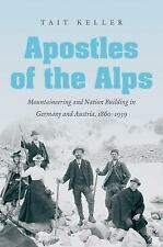 Apostles of the Alps : Mountaineering and Nation Building in Germany and...