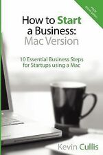 How To Start A Business: Mac Version: 10 Essential Business Steps for Startups u