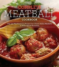 The Complete Meatball Cookbook: Over 200 Mouthwatering Recipes--From Classic It