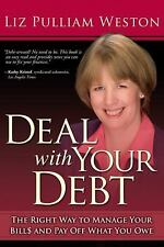 Deal with Your Debt : The Right Way to Manage Your Bills and Pay off What You Ow