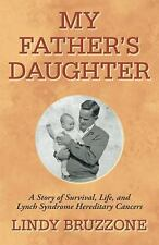 My Father?s Daughter : A Story of Survival, Life, and Lynch Syndrome...