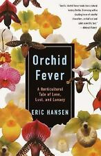 Orchid Fever: A Horticultural Tale of Love, Lust, and Lunacy, Hansen, Eric, 0679