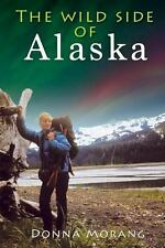 The Wild Side of Alaska by Donna Morang (2013, Paperback)