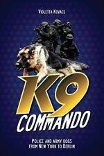 K9 Commando : Police and Army Dogs from New York to Berlin by Violetta Kovacs...