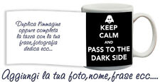 Tazza keep Calm and pass to  dark side personalizzata con nome foto ecc Idea reg