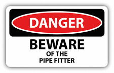 "Danger Beware Of The Pipe Fitter Sign Warning Car Bumper Sticker Decal 6"" x 4"""