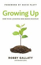 Growing Up: How to Be a Disciple Who Makes Disciples, Gallaty, Robby, Good Book