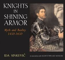 Knights in Shining Armor : Myth and Reality 1450-1650 by Ida Sinkevic (2006,...