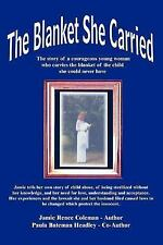 The Blanket She Carried : The Story of a Courageous Young Woman Who Carries...