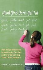 Good Girls Don't Get Fat: How Weight Obsession Is Messing Up Our Girls and How W