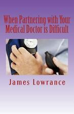 When Partnering with Your Medical Doctor Is Difficult : The Present Day...