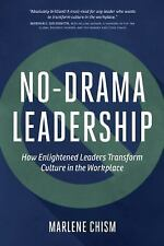 No-Drama Leadership: How Enlightened Leaders Transform Culture in the Workplace,