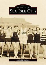 Images of America Ser.: Sea Isle City by Michael F. Stafford (2001, Paperback)