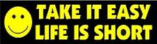 TAKE IT EASY LIFE IS SHORT HELMET STICKER HARD HAT STICKER