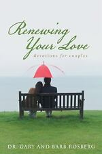 Renewing Your Love : Devotions for Couples by Gary and Barb Rosberg (2015,...
