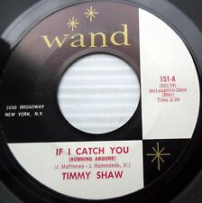 TIMMY SHAW If I catch you There goes my baby NORTHERN soul 45 on WAND e6863