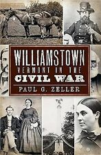 Williamstown, Vermont, in the Civil War by Paul G. Zeller (2010, Paperback)