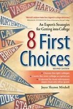8 First Choices : An Expert's Strategies for Getting into College (2014,...