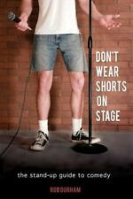Don't Wear Shorts on Stage: The Stand-up Guide to Comedy by Durham, Rob