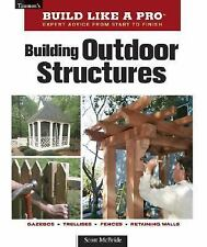 Taunton's Build Like a Pro: Building Outdoor Structures by Scott McBride...