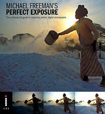 Perfect Exposure: The Professional Guide to Capturing Perfect Digital...