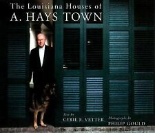 The Louisiana Houses of A. Hays Town by Cyril E. Vetter