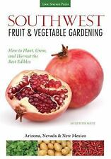 Southwest Fruit and Vegetable Gardening : How to Plant, Grow, and Harvest the...
