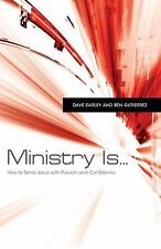 Ministry Is ... : How to Serve Jesus with Passion and Confidence (PB)