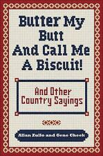 NEW Butter My Butt and Call Me a Biscuit: And Other Country Sayings, Say-So's, H