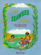 The Seaweed Book : How to Find and Have Fun with Seaweed by Rose Treat (1995,...