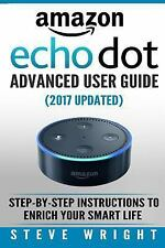 Amazon Echo Dot : Amazon Dot Advanced User Guide (2016 Updated): Step-By-Step...